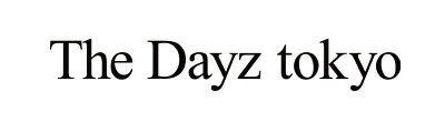 The Dayz tokyo / The Dayz tokyo / ザ デイズ トウキョウ / ざ でいず とうきょう