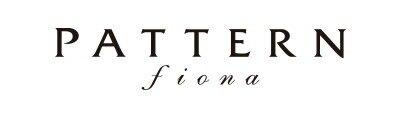 PATTERN fiona / PATTERN fiona / パターン・フィオナ / ぱたーん・ふぃおな