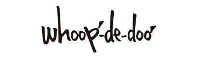 whoop-de-doo / whoop−de−doo / フープディドゥ / ふーぷでぃどぅ