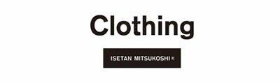 Clothing ISETAN MITSUKOSHI / Clothing ISETAN MITSUKOSHI / クロージング イセタンミツコシ / くろーじんぐ いせたんみつこし